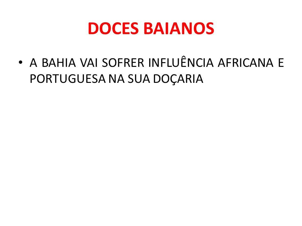 DOCES BAIANOS A BAHIA VAI SOFRER INFLUÊNCIA AFRICANA E PORTUGUESA NA SUA DOÇARIA