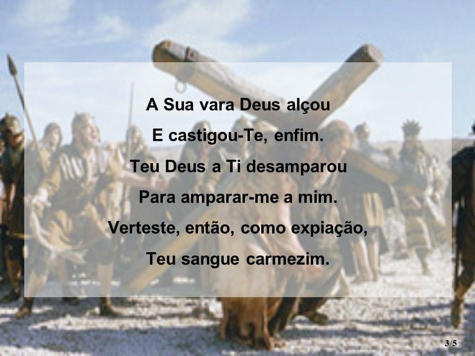 Da ira o temporal rompeu, Caindo sobre Ti, E foste, assim, o Abrigo meu, Meu Fiador ali.