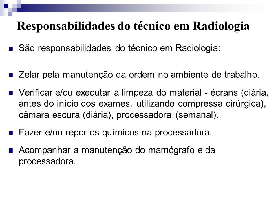 Responsabilidades do técnico em Radiologia São responsabilidades do técnico em Radiologia: Zelar pela manutenção da ordem no ambiente de trabalho. Ver