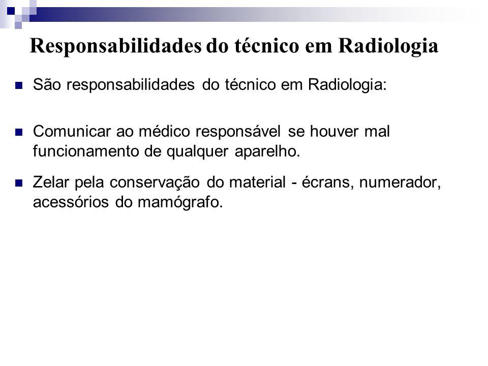 Responsabilidades do técnico em Radiologia São responsabilidades do técnico em Radiologia: Comunicar ao médico responsável se houver mal funcionamento