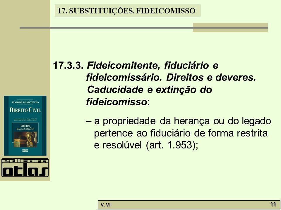 17.SUBSTITUIÇÕES. FIDEICOMISSO V. VII 11 17.3.3. Fideicomitente, fiduciário e fideicomissário.