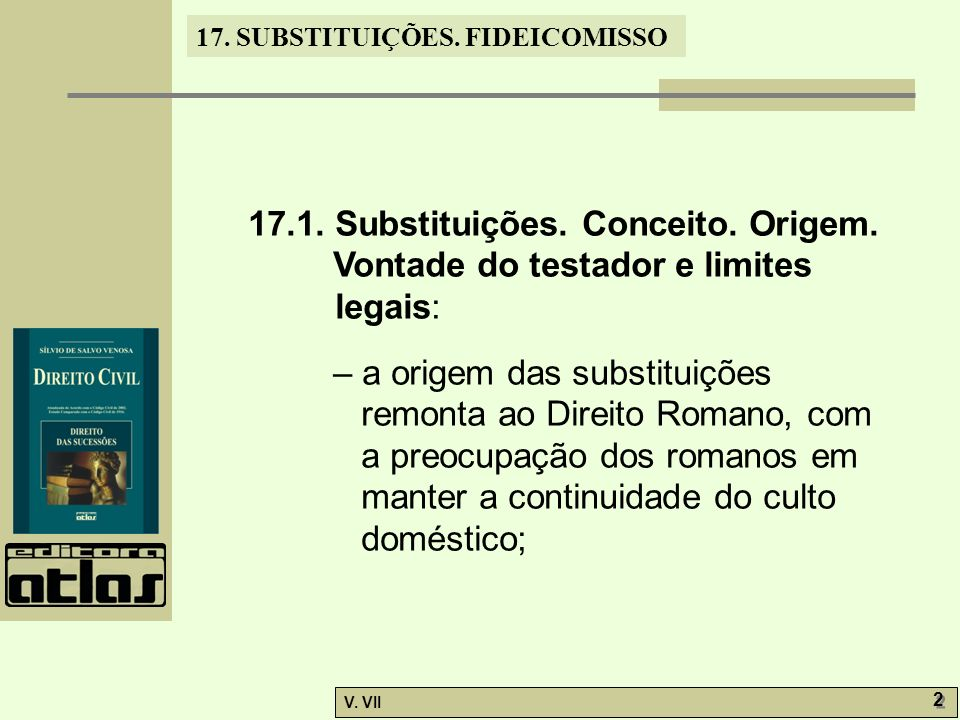 17.SUBSTITUIÇÕES. FIDEICOMISSO V. VII 2 2 17.1. Substituições.