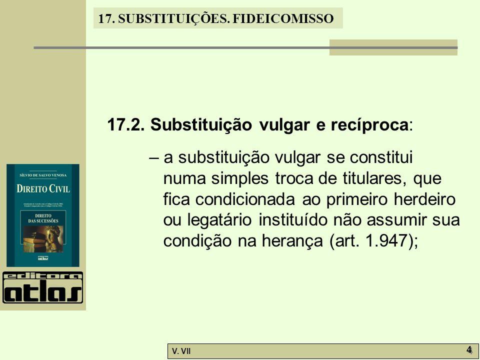17.SUBSTITUIÇÕES. FIDEICOMISSO V. VII 4 4 17.2.