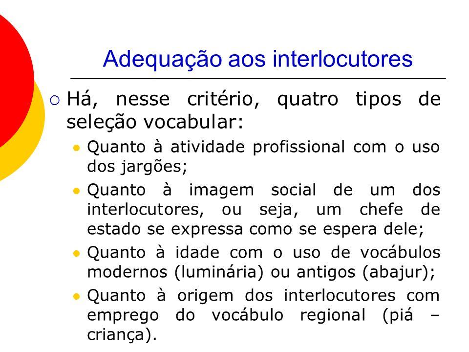 Adequação aos interlocutores Há, nesse critério, quatro tipos de seleção vocabular: Quanto à atividade profissional com o uso dos jargões; Quanto à im