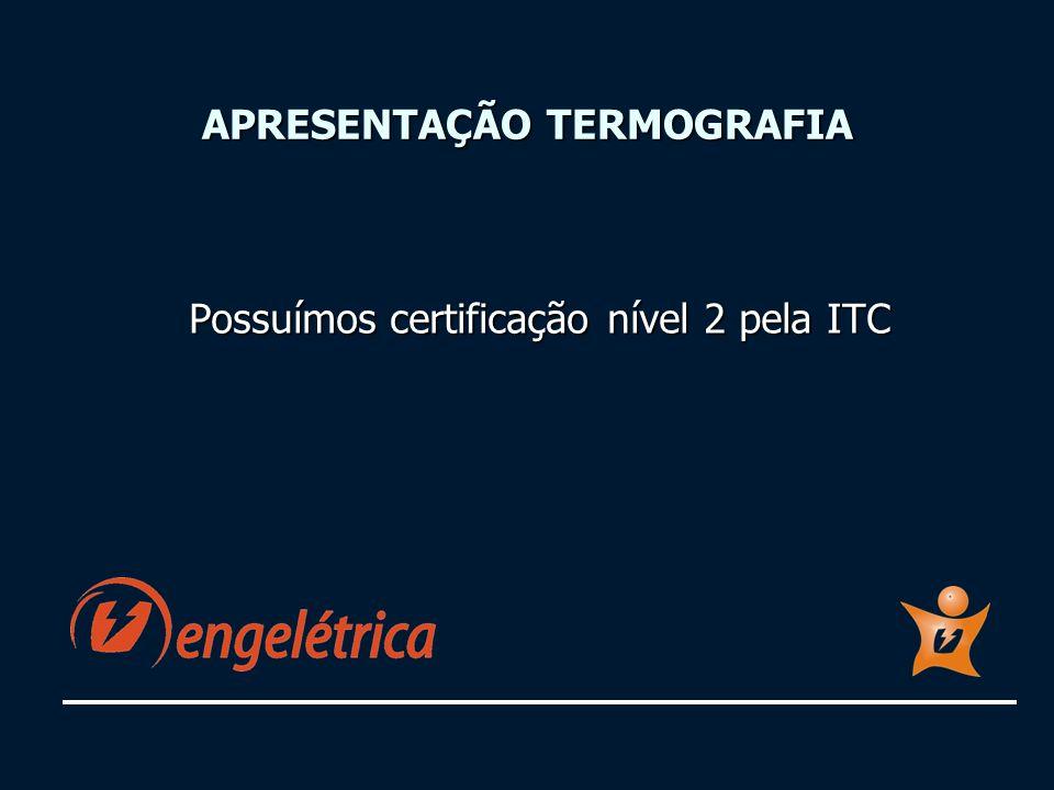 APRESENTAÇÃO TERMOGRAFIA Possuímos certificação nível 2 pela ITC