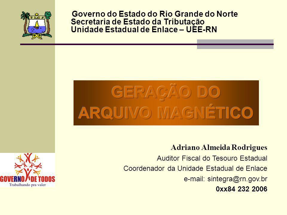 Governo do Estado do Rio Grande do Norte Secretaria de Estado da Tributação Unidade Estadual de Enlace – UEE-RN Adriano Almeida Rodrigues Auditor Fisc