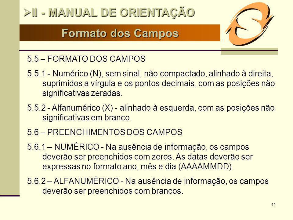 11 Formato dos Campos II - MANUAL DE ORIENTAÇÃO II - MANUAL DE ORIENTAÇÃO 5.5 – FORMATO DOS CAMPOS 5.5.1 - Numérico (N), sem sinal, não compactado, al