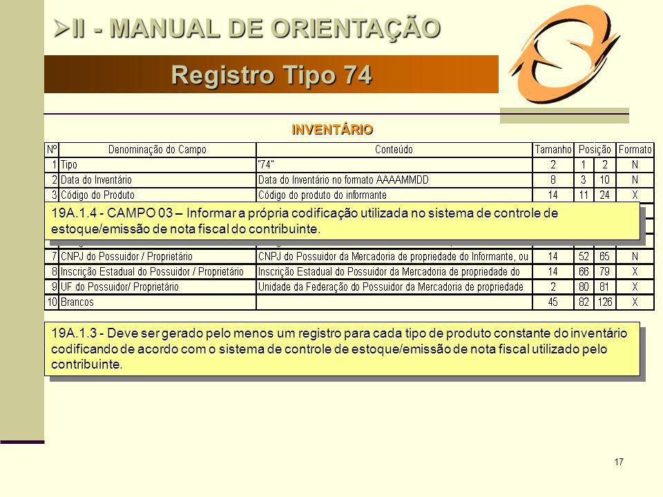 17 Registro Tipo 74 II - MANUAL DE ORIENTAÇÃO II - MANUAL DE ORIENTAÇÃO INVENTÁRIO 19A.1.3 - Deve ser gerado pelo menos um registro para cada tipo de