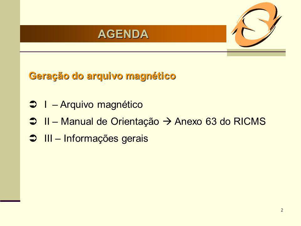 2 AGENDA Geração do arquivo magnético I – Arquivo magnético II – Manual de Orientação Anexo 63 do RICMS III – Informações gerais