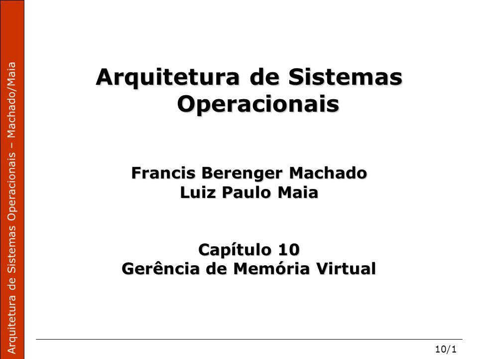 Arquitetura de Sistemas Operacionais – Machado/Maia 10/1 Arquitetura de Sistemas Operacionais Francis Berenger Machado Luiz Paulo Maia Capítulo 10 Gerência de Memória Virtual