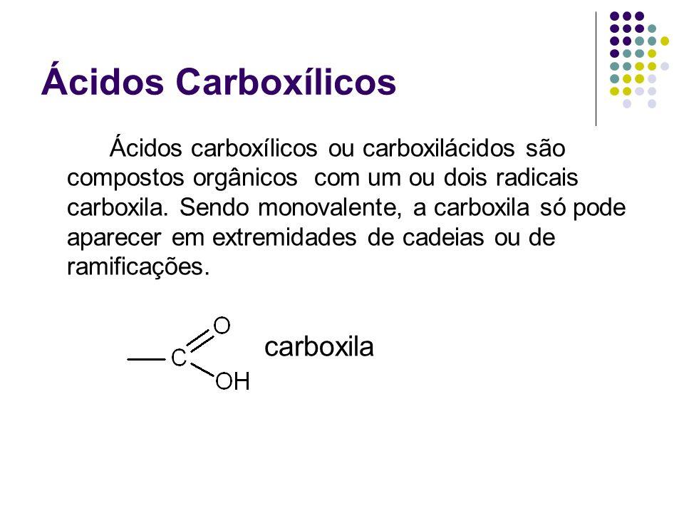 Ácidos Carboxílicos Ácidos carboxílicos ou carboxilácidos são compostos orgânicos com um ou dois radicais carboxila. Sendo monovalente, a carboxila só