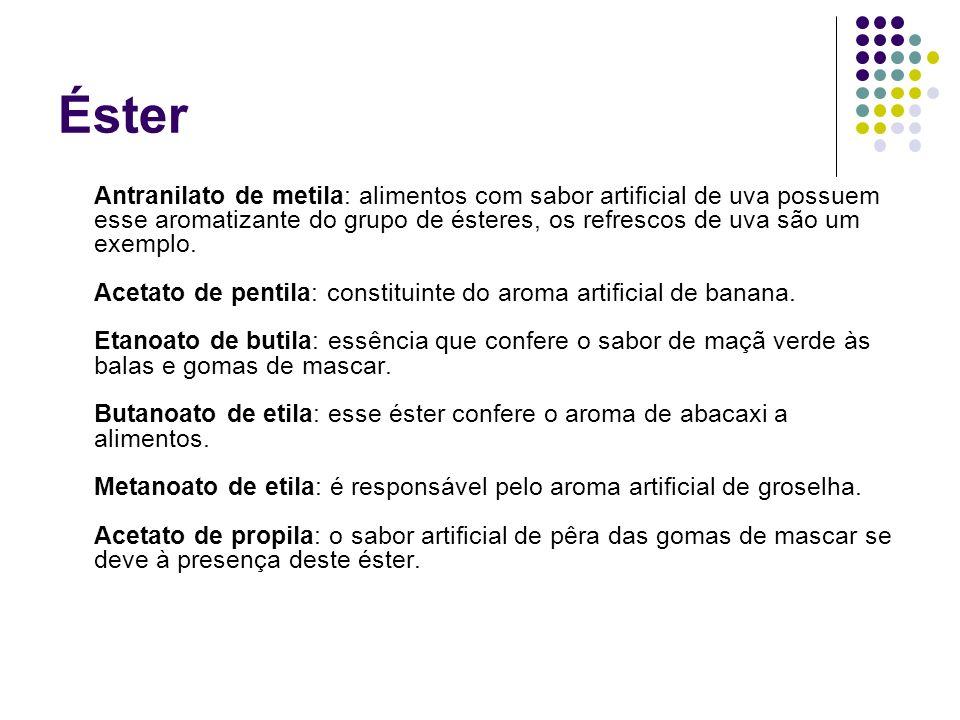Éster Antranilato de metila: alimentos com sabor artificial de uva possuem esse aromatizante do grupo de ésteres, os refrescos de uva são um exemplo.