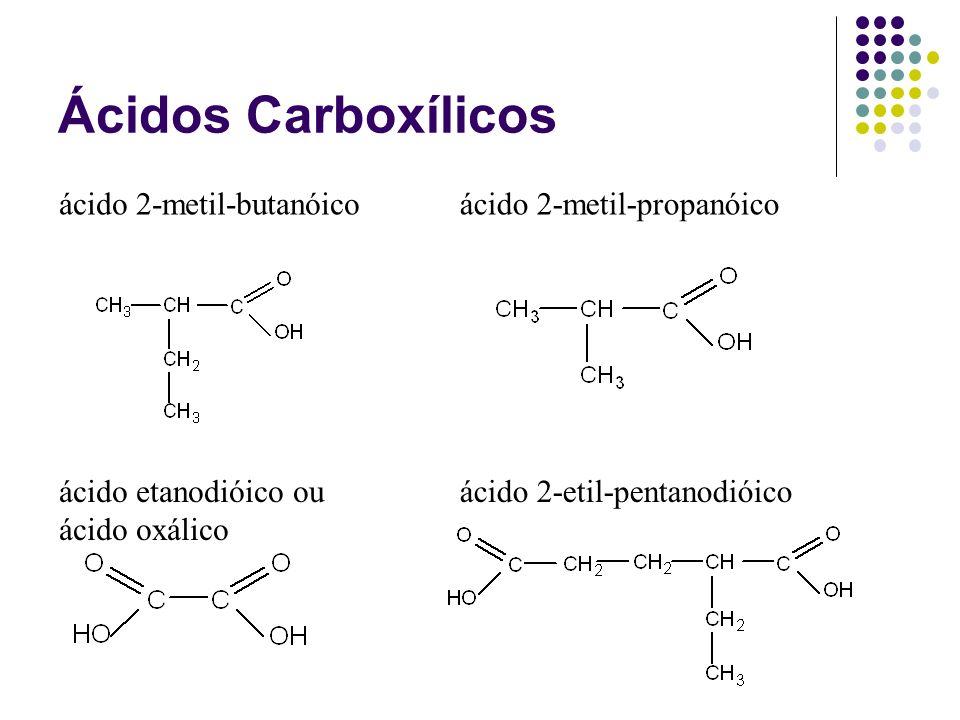 Ácidos Carboxílicos ácido 2-metil-butanóicoácido 2-metil-propanóico ácido etanodióico ou ácido oxálico ácido 2-etil-pentanodióico
