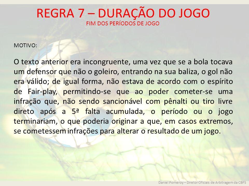 REGRA 7 – DURAÇÃO DO JOGO FIM DOS PERÍODOS DE JOGO MOTIVO: O texto anterior era incongruente, uma vez que se a bola tocava um defensor que não o golei