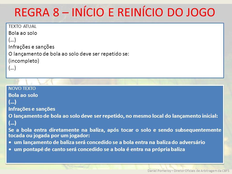 REGRA 8 – INÍCIO E REINÍCIO DO JOGO TEXTO ATUAL Bola ao solo (…) Infrações e sanções O lançamento de bola ao solo deve ser repetido se: (incompleto) (
