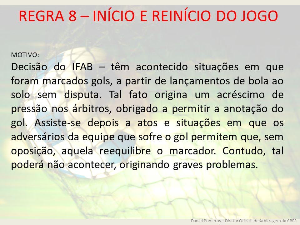 REGRA 8 – INÍCIO E REINÍCIO DO JOGO MOTIVO: Decisão do IFAB – têm acontecido situações em que foram marcados gols, a partir de lançamentos de bola ao