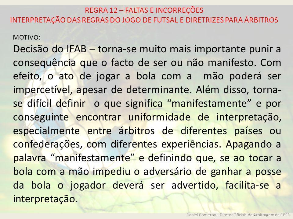 REGRA 12 – FALTAS E INCORREÇÕES INTERPRETAÇÃO DAS REGRAS DO JOGO DE FUTSAL E DIRETRIZES PARA ÁRBITROS MOTIVO: Decisão do IFAB – torna-se muito mais im