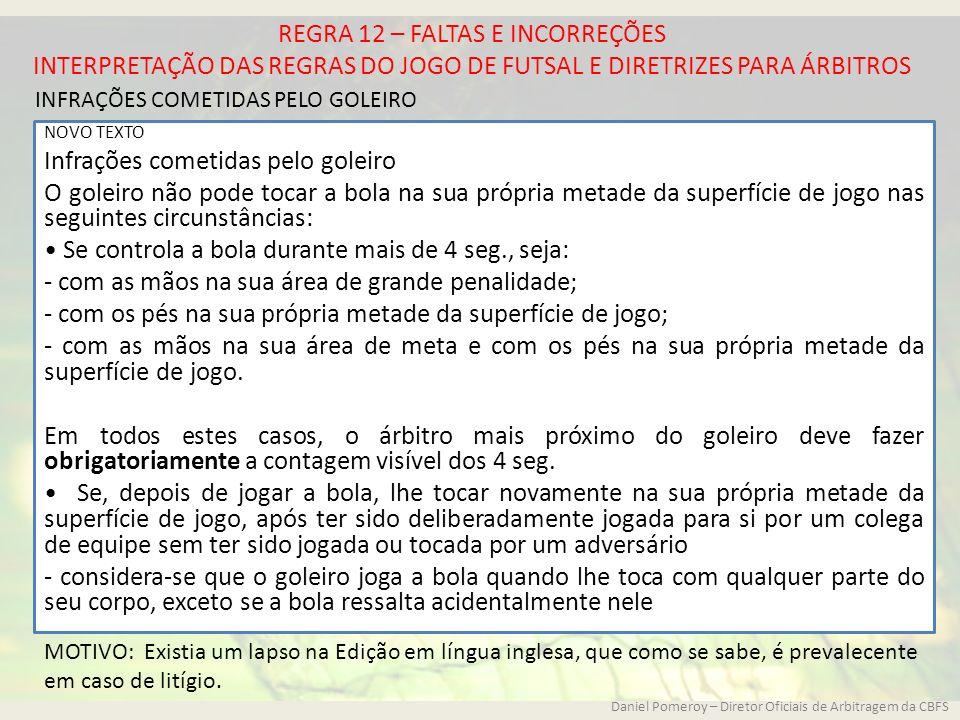 REGRA 12 – FALTAS E INCORREÇÕES INTERPRETAÇÃO DAS REGRAS DO JOGO DE FUTSAL E DIRETRIZES PARA ÁRBITROS NOVO TEXTO Infrações cometidas pelo goleiro O go