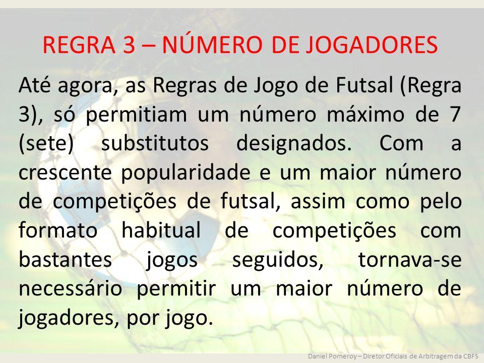 REGRA 3 – NÚMERO DE JOGADORES Até agora, as Regras de Jogo de Futsal (Regra 3), só permitiam um número máximo de 7 (sete) substitutos designados. Com