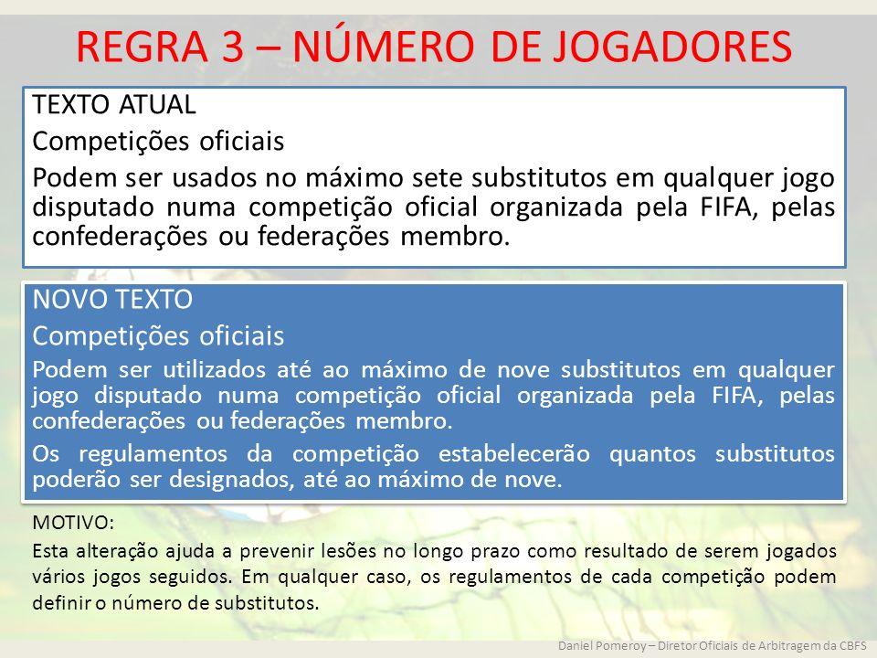 REGRA 3 – NÚMERO DE JOGADORES TEXTO ATUAL Competições oficiais Podem ser usados no máximo sete substitutos em qualquer jogo disputado numa competição