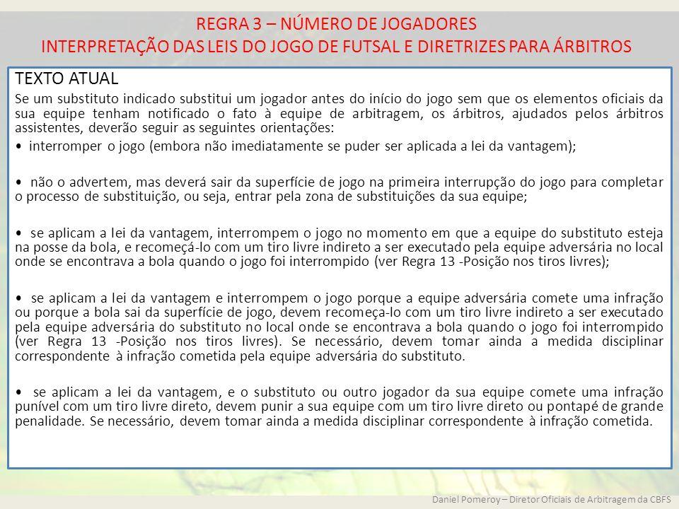 REGRA 3 – NÚMERO DE JOGADORES INTERPRETAÇÃO DAS LEIS DO JOGO DE FUTSAL E DIRETRIZES PARA ÁRBITROS TEXTO ATUAL Se um substituto indicado substitui um j