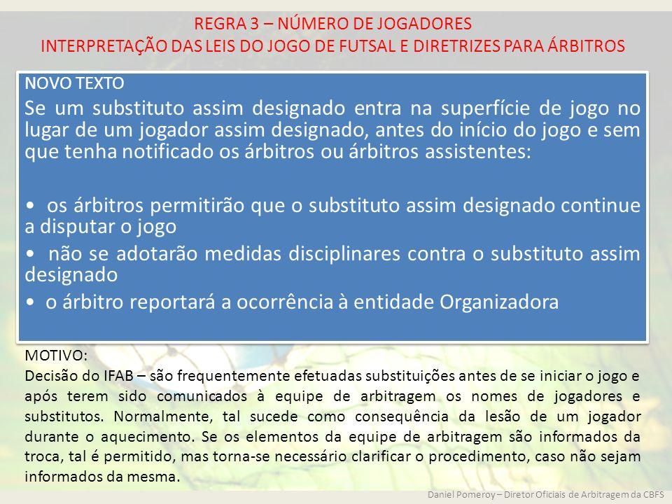 REGRA 3 – NÚMERO DE JOGADORES INTERPRETAÇÃO DAS LEIS DO JOGO DE FUTSAL E DIRETRIZES PARA ÁRBITROS NOVO TEXTO Se um substituto assim designado entra na