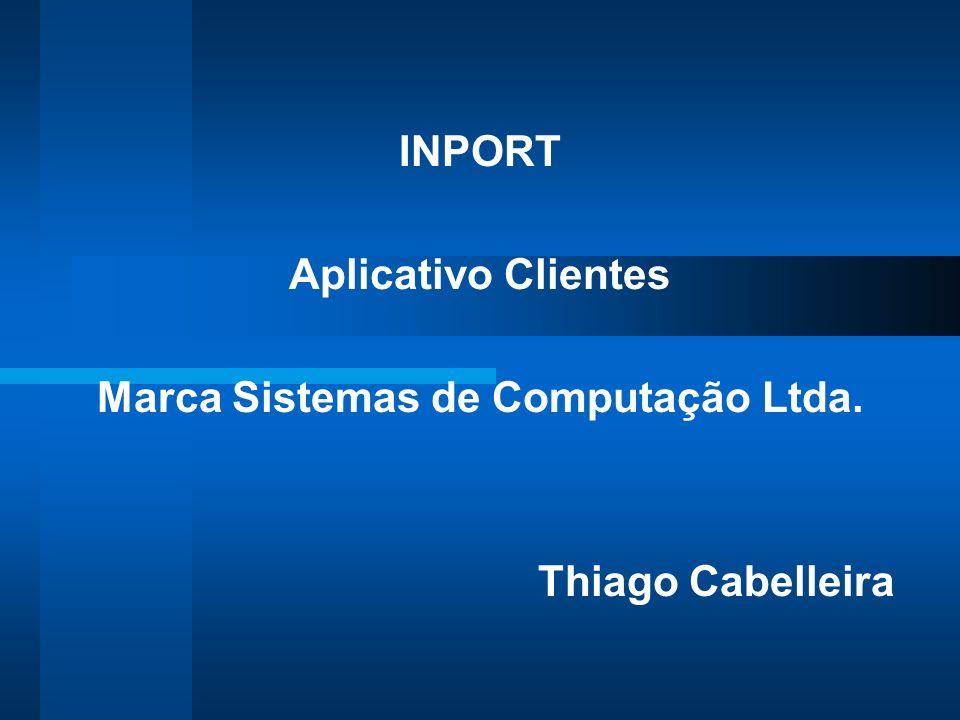 INPORT Aplicativo Clientes Marca Sistemas de Computação Ltda. Thiago Cabelleira