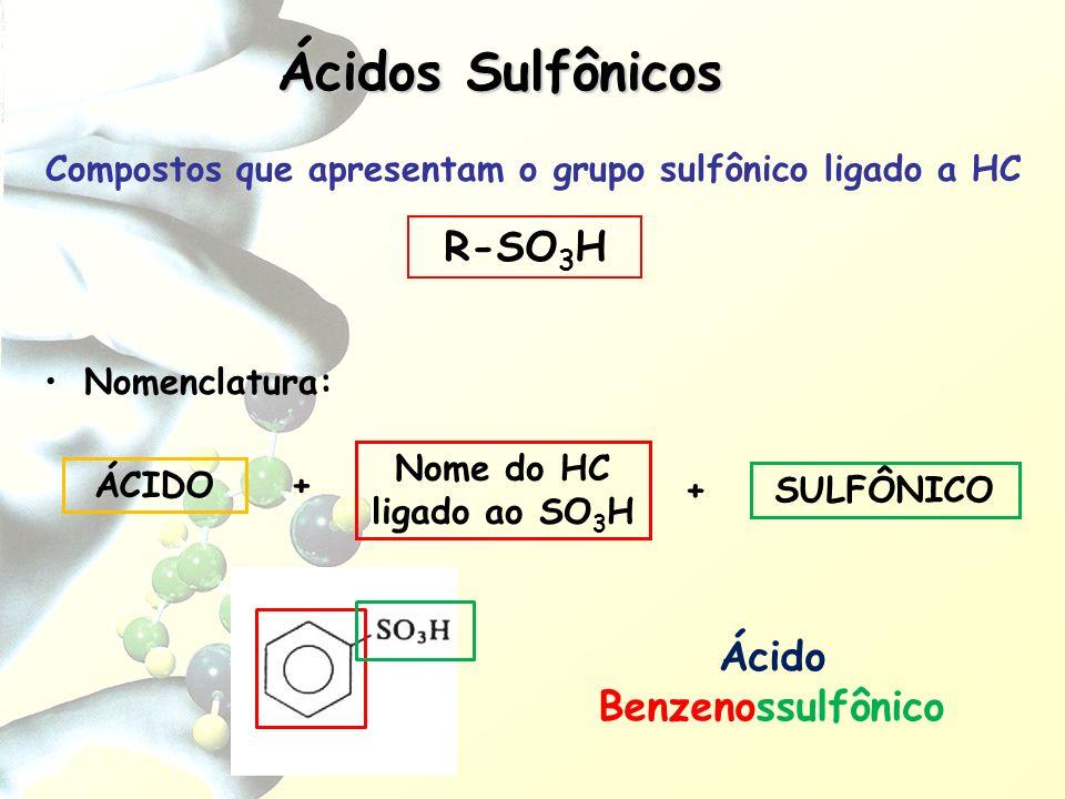 Compostos que apresentam o grupo sulfônico ligado a HC Nomenclatura: Nome do HC ligado ao SO 3 H + SULFÔNICO Ácidos Sulfônicos R-SO 3 H Ácido Benzenos
