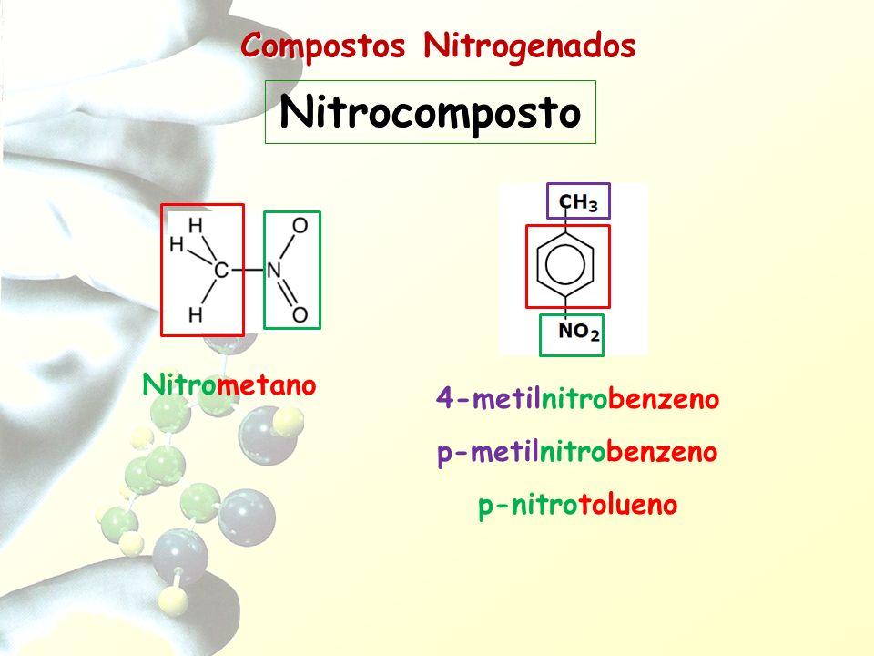 Compostos Nitrogenados Nitrocomposto Nitrometano 4-metilnitrobenzeno p-metilnitrobenzeno p-nitrotolueno