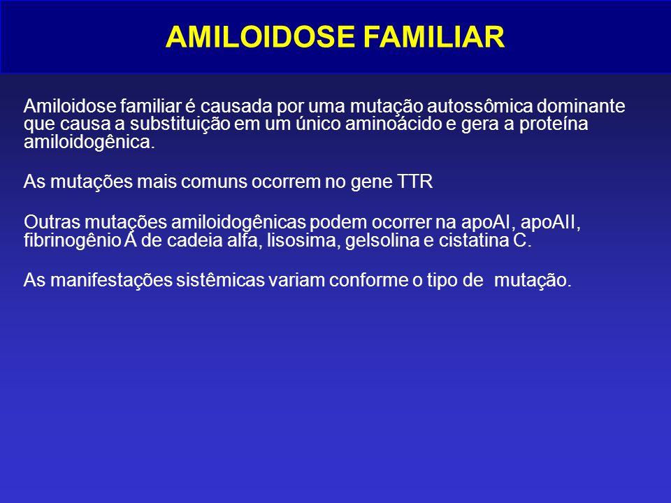 AMILOIDOSE FAMILIAR Amiloidose familiar é causada por uma mutação autossômica dominante que causa a substituição em um único aminoácido e gera a prote