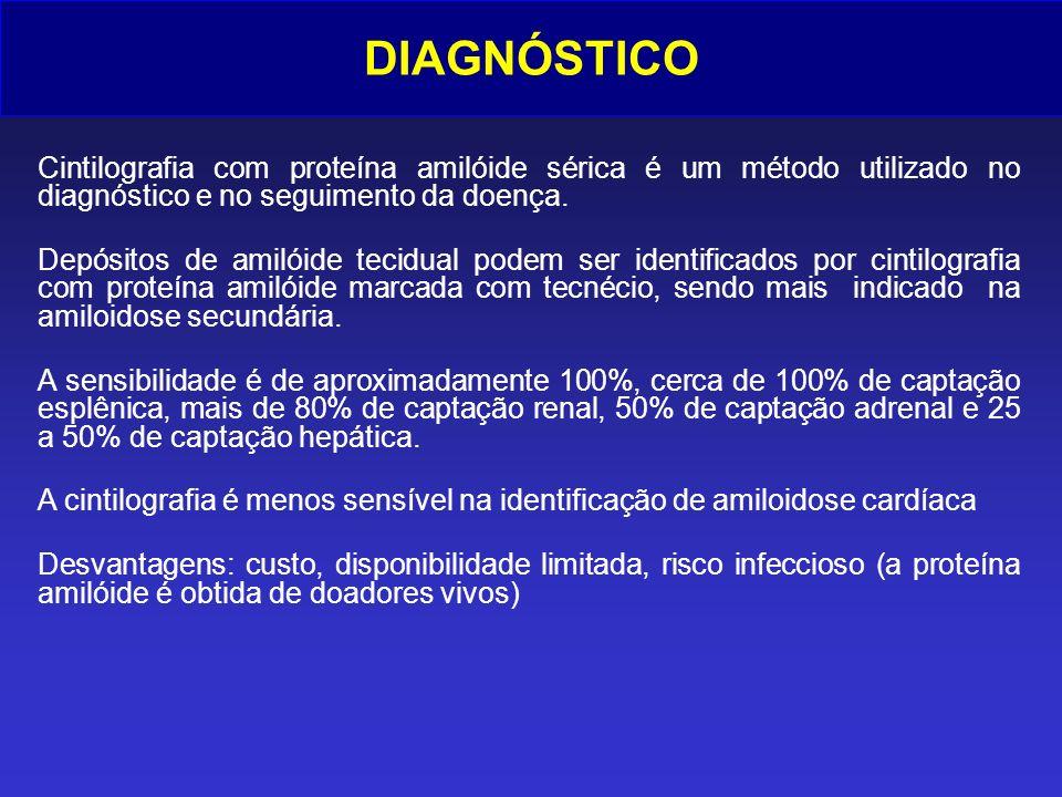 DIAGNÓSTICO Cintilografia com proteína amilóide sérica é um método utilizado no diagnóstico e no seguimento da doença. Depósitos de amilóide tecidual