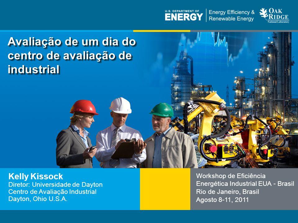 Nome do programa ou texto auxiliareere.energy.gov Avaliação de um dia do centro de avaliação de industrial Kelly Kissock Diretor: Universidade de Dayton Centro de Avaliação Industrial Dayton, Ohio U.S.A.