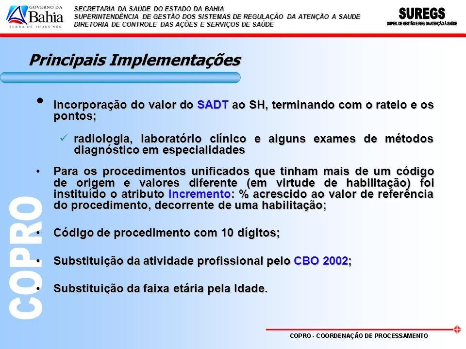SECRETARIA DA SAÚDE DO ESTADO DA BAHIA SUPERINTENDÊNCIA DE GESTÃO DOS SISTEMAS DE REGULAÇÃO DA ATENÇÃO A SAUDE DIRETORIA DE CONTROLE DAS AÇÕES E SERVIÇOS DE SAÚDE Observações Extinção das tabelas SIH/SUS e SIA/SUS a partir da competência 01/2008 (Portaria GM/MS 1541 de 27 de junho de 2007);Extinção das tabelas SIH/SUS e SIA/SUS a partir da competência 01/2008 (Portaria GM/MS 1541 de 27 de junho de 2007); A partir da implantação da Tabela Unificada somente será permitida apresentação da produção de até 03 (Três) Competências, tanto para o SIA, quanto para o SIH:A partir da implantação da Tabela Unificada somente será permitida apresentação da produção de até 03 (Três) Competências, tanto para o SIA, quanto para o SIH: –AIH: 03 (Três) competências, a contar da data de alta do paciente –APAC: 03 (Três) competências, a contar da data de validade inicial da APAC