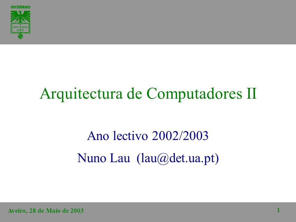 Aveiro, 28 de Maio de 2003 1 Arquitectura de Computadores II Ano lectivo 2002/2003 Nuno Lau(lau@det.ua.pt)