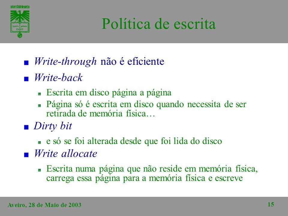 Aveiro, 28 de Maio de 2003 15 Política de escrita Write-through não é eficiente Write-back Escrita em disco página a página Página só é escrita em dis