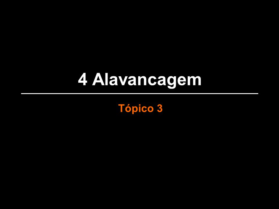 4 Alavancagem Tópico 3