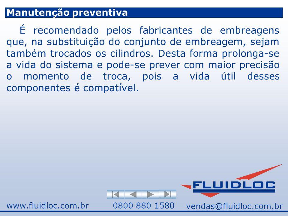 www.fluidloc.com.br0800 880 1580 Manutenção preventiva É recomendado pelos fabricantes de embreagens que, na substituição do conjunto de embreagem, sejam também trocados os cilindros.