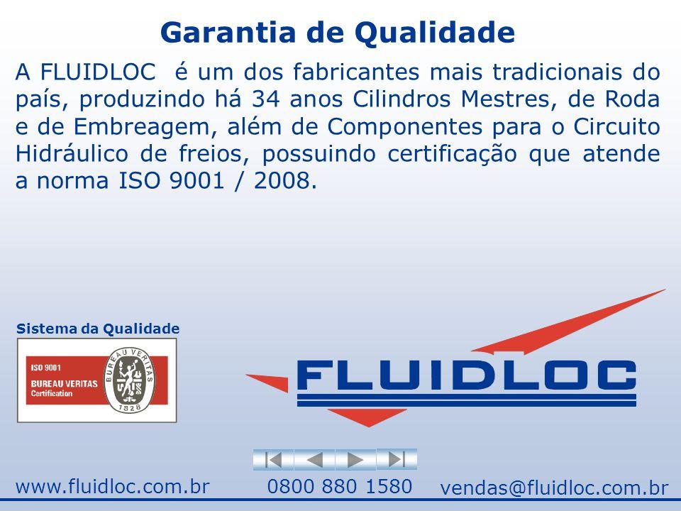 www.fluidloc.com.br0800 880 1580 vendas@fluidloc.com.br A FLUIDLOC é um dos fabricantes mais tradicionais do país, produzindo há 34 anos Cilindros Mestres, de Roda e de Embreagem, além de Componentes para o Circuito Hidráulico de freios, possuindo certificação que atende a norma ISO 9001 / 2008.