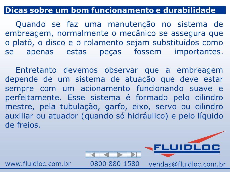 www.fluidloc.com.br vendas@fluidloc.com.br 0800 880 1580 Dicas sobre um bom funcionamento e durabilidade Quando se faz uma manutenção no sistema de embreagem, normalmente o mecânico se assegura que o platô, o disco e o rolamento sejam substituídos como se apenas estas peças fossem importantes.