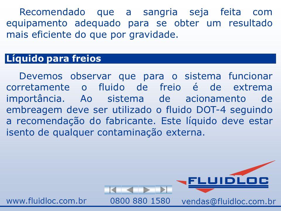 www.fluidloc.com.br0800 880 1580 Recomendado que a sangria seja feita com equipamento adequado para se obter um resultado mais eficiente do que por gravidade.