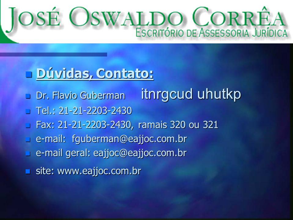n Dúvidas, Contato: Dr. Flavio Guberman itnrgcud uhutkp Dr. Flavio Guberman itnrgcud uhutkp n Tel.: 21-21-2203-2430 n Fax: 21-21-2203-2430, ramais 320