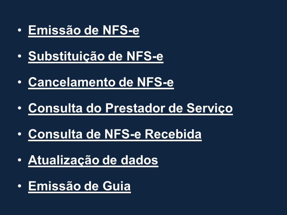 Emissão de NFS-e Substituição de NFS-e Cancelamento de NFS-e Consulta do Prestador de Serviço Consulta de NFS-e Recebida Atualização de dados Emissão