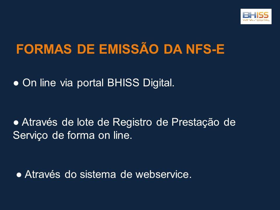 FORMAS DE EMISSÃO DA NFS-E On line via portal BHISS Digital. Através de lote de Registro de Prestação de Serviço de forma on line. Através do sistema