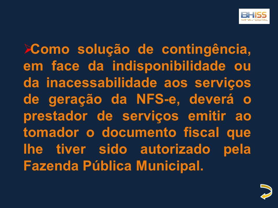 Como solução de contingência, em face da indisponibilidade ou da inacessabilidade aos serviços de geração da NFS-e, deverá o prestador de serviços emi