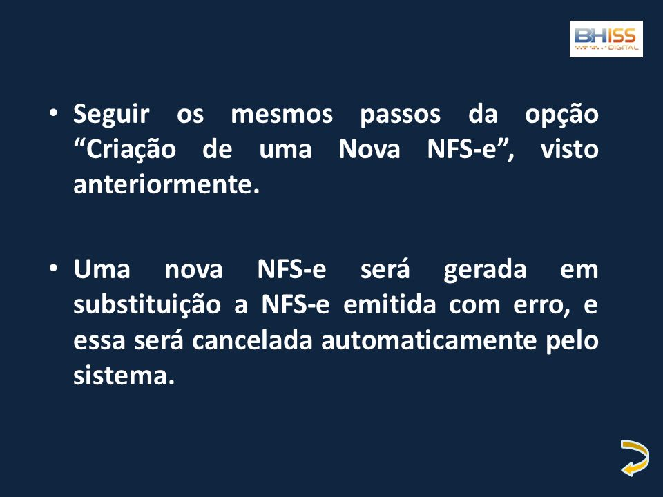 Seguir os mesmos passos da opção Criação de uma Nova NFS-e, visto anteriormente. Uma nova NFS-e será gerada em substituição a NFS-e emitida com erro,