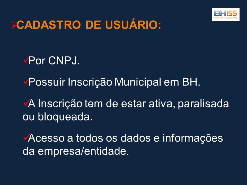 CADASTRO DE USUÁRIO: Por CNPJ. Possuir Inscrição Municipal em BH. A Inscrição tem de estar ativa, paralisada ou bloqueada. Acesso a todos os dados e i