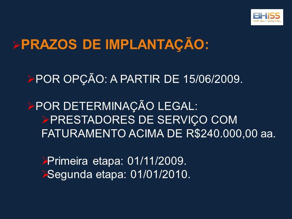 PRAZOS DE IMPLANTAÇÃO: POR OPÇÃO: A PARTIR DE 15/06/2009. POR DETERMINAÇÃO LEGAL: PRESTADORES DE SERVIÇO COM FATURAMENTO ACIMA DE R$240.000,00 aa. Pri