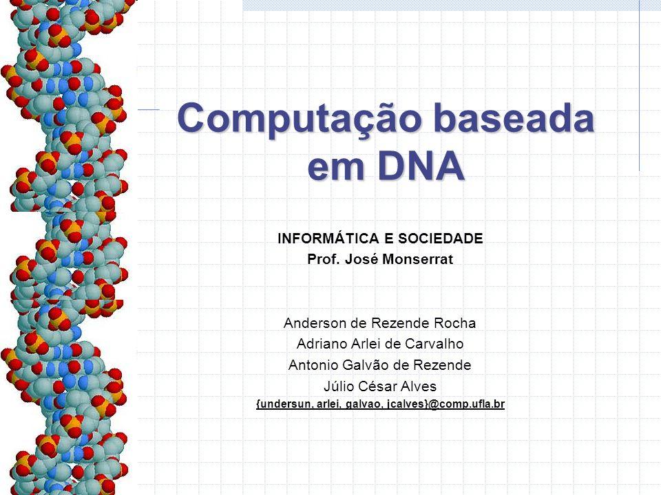 Roteiro A evolução da computação; O DNA A história; A computação baseada em DNA Como tudo começou; Vantagens; Desvantagens; Resolvendo o problema do caixeiro-viajante; Considerações finais.