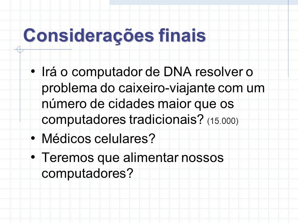 Considerações finais Irá o computador de DNA resolver o problema do caixeiro-viajante com um número de cidades maior que os computadores tradicionais.