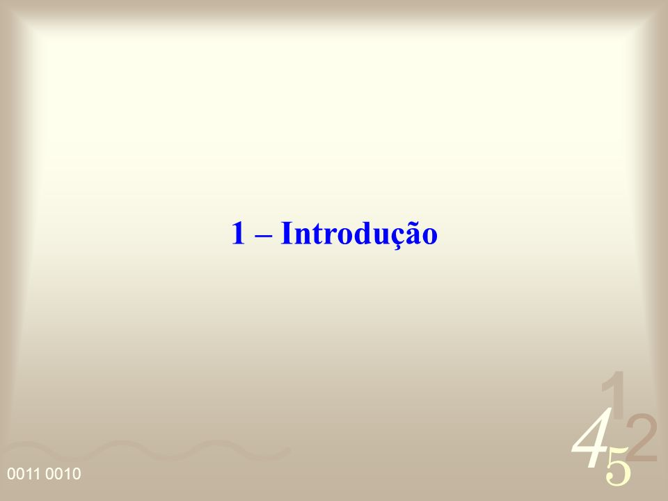 4 2 5 1 0011 0010 1 – Introdução